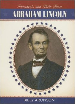 Presidents and Their Times: Abraham Lincoln